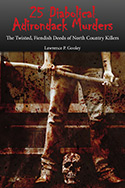 25 Diabolical Adirondack Murders:The Twisted, Fiendish Deeds of North Country Killers (2012)