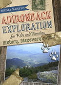 Adirondack Exploration for Kids and Families: History, Discovery & Fun! (2011)