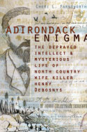 Adirondack Enigma: The Depraved Intellect & Mysterious Life of North Country Serial Killer Henry Debosnys (2010)