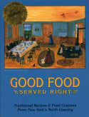 Good Food, Served Right: Traditional Recipes and Food Customs From New York's North Country (2000)