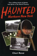 Haunted Northern New York: True, Chilling Stories of Ghosts and Spirits in the North Country (2002)