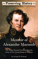 Memoir of Alexander Macomb: The Major General Commanding the Army of The United States of America (1830)