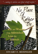 No Place I'd Rather Be: Wit and Wisdom from Adirondack Lean-to Journals (2006)