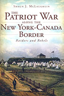 The Patriot War Along the New York-Canada Border: Raiders and Rebels (2012)
