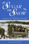 Sugar on Snow: Memoir of a Northern New York State Farm Kid (2003)