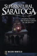Supernatural Saratoga: Haunted Places and Famous Ghosts of the Spa City (2009)