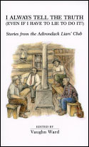 I Always Tell the Truth (Even if I Have to Lie to Do It): Stories from the Adirondack Liars' Club (1990)